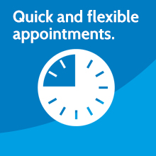 Quick and flexible appointments